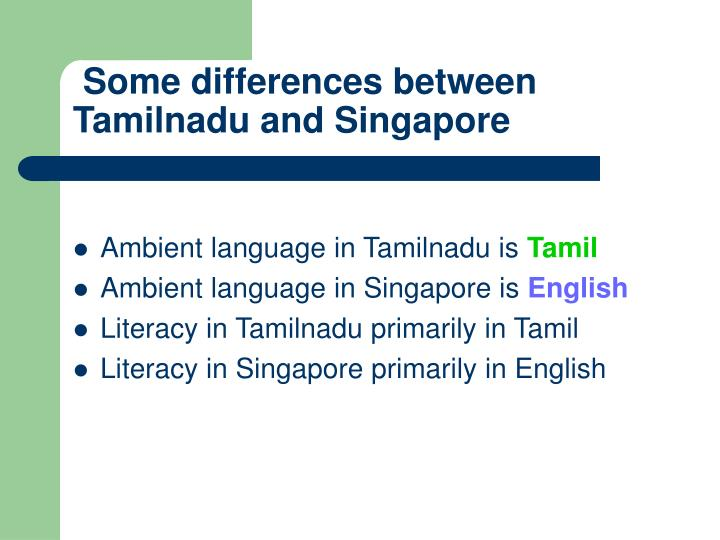 Some differences between Tamilnadu and Singapore