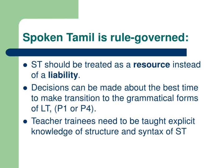 Spoken Tamil is rule-governed: