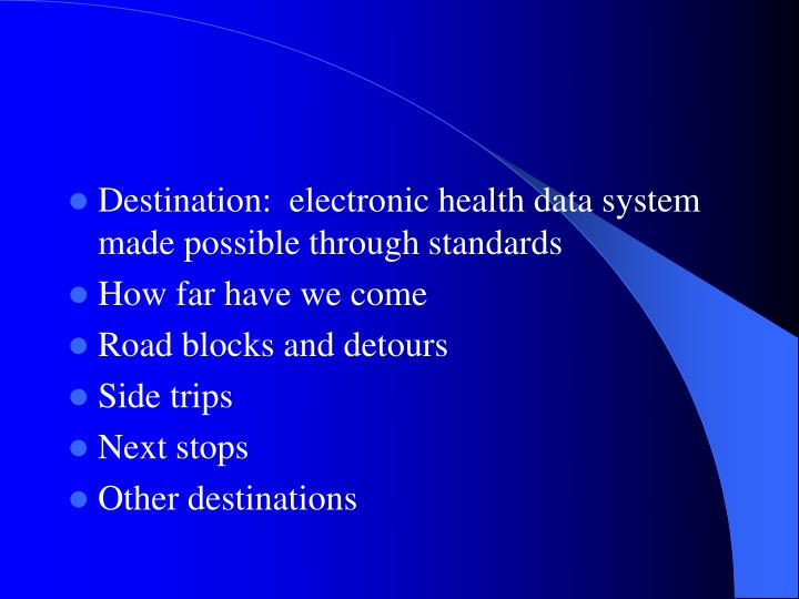 Destination:  electronic health data system made possible through standards