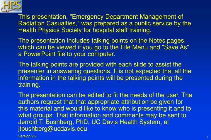 "This presentation, ""Emergency Department Management of Radiation Casualties,"" was prepared as a public service by the Health Physics Society for hospital staff training."