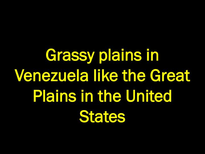 Grassy plains in Venezuela like the Great Plains in the United States