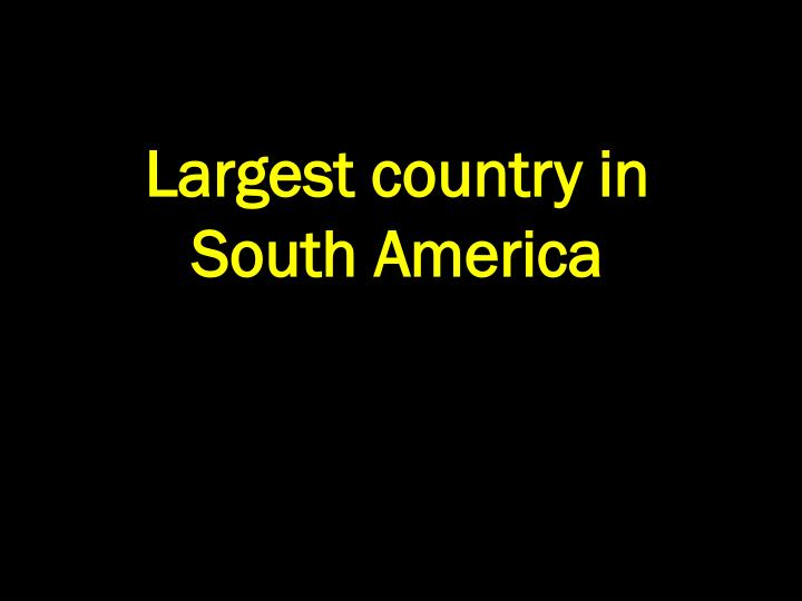 Largest country in South America