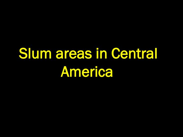 Slum areas in Central America