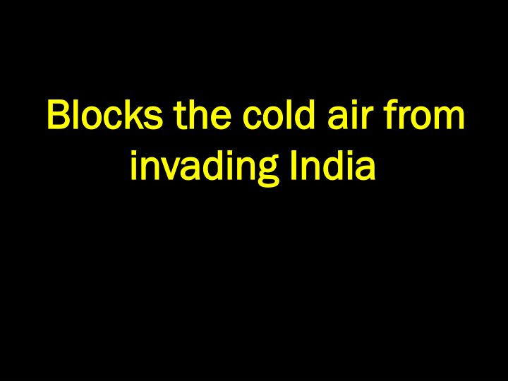 Blocks the cold air from invading India
