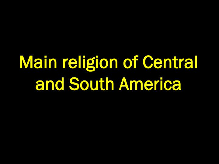 Main religion of Central and South America