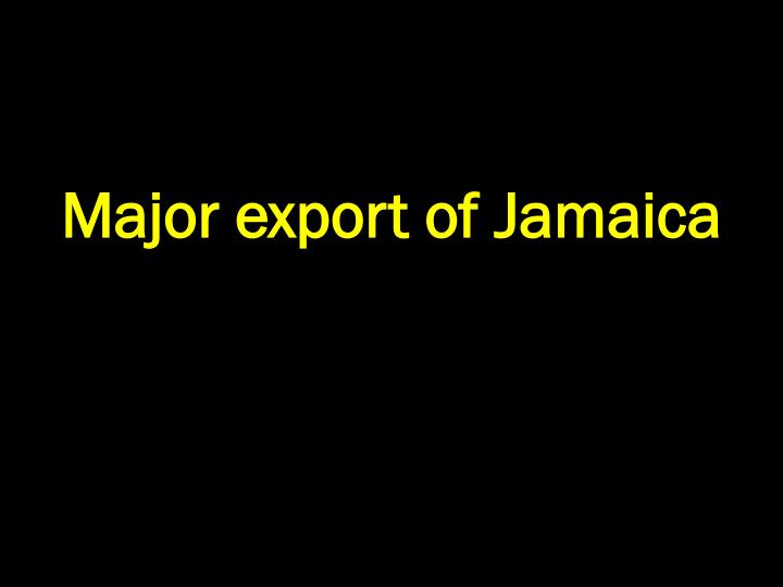 Major export of Jamaica