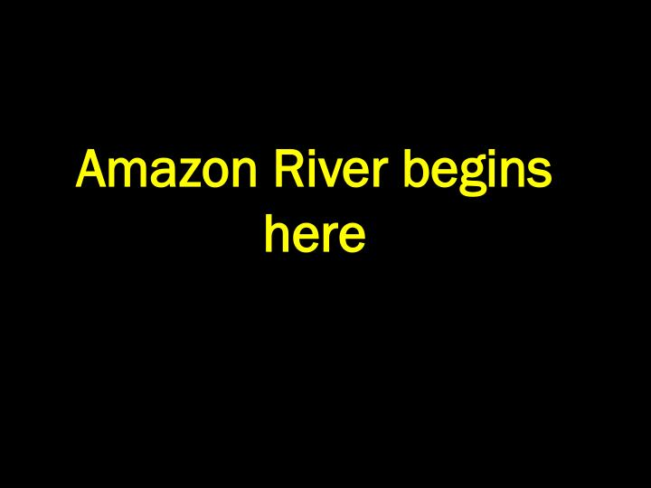 Amazon River begins here