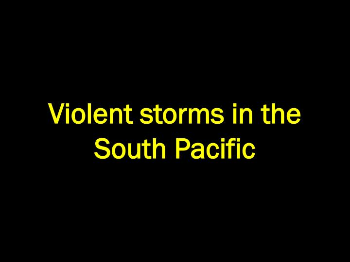 Violent storms in the South Pacific