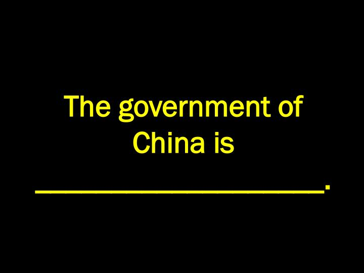 The government of China is  ___________________.