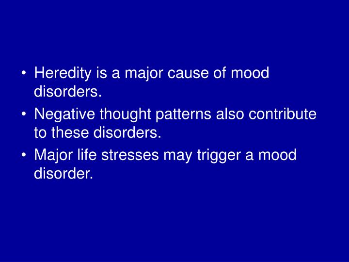 Heredity is a major cause of mood disorders.