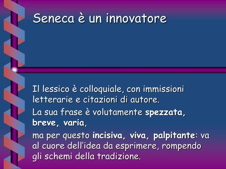 Seneca è un innovatore