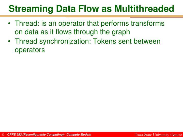 Streaming Data Flow as Multithreaded