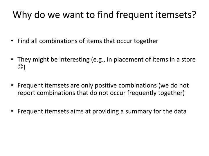 Why do we want to find frequent itemsets?