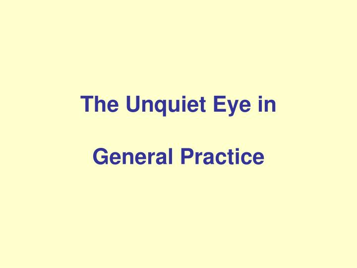 The unquiet eye in general practice