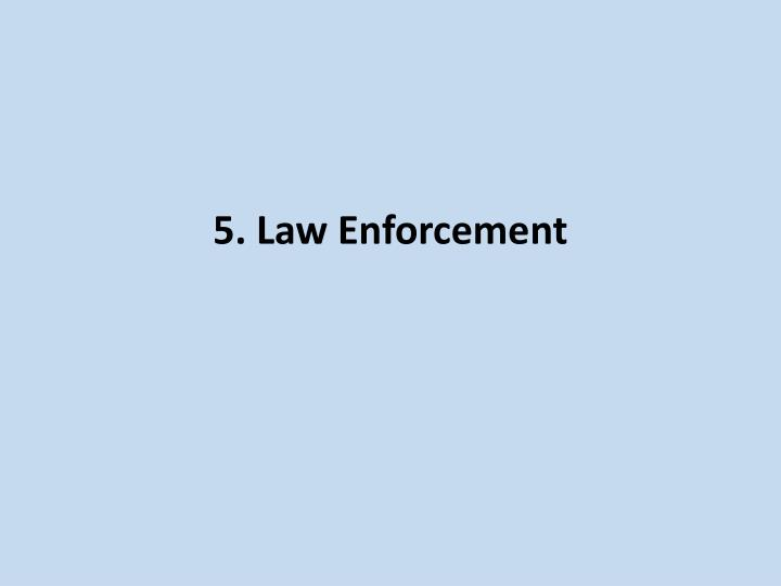5. Law Enforcement