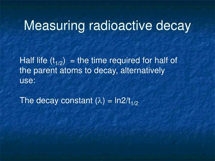 Measuring radioactive decay