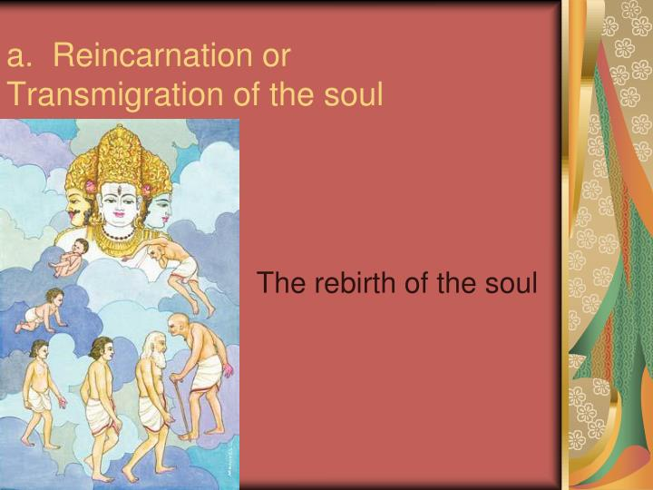 a.  Reincarnation or Transmigration of the soul