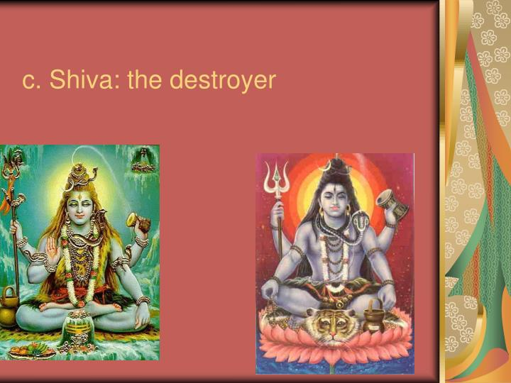 c. Shiva: the destroyer