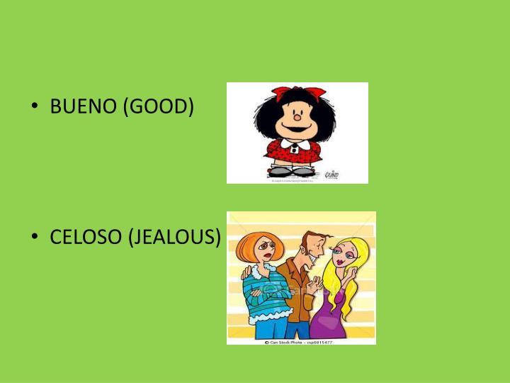 BUENO (GOOD)