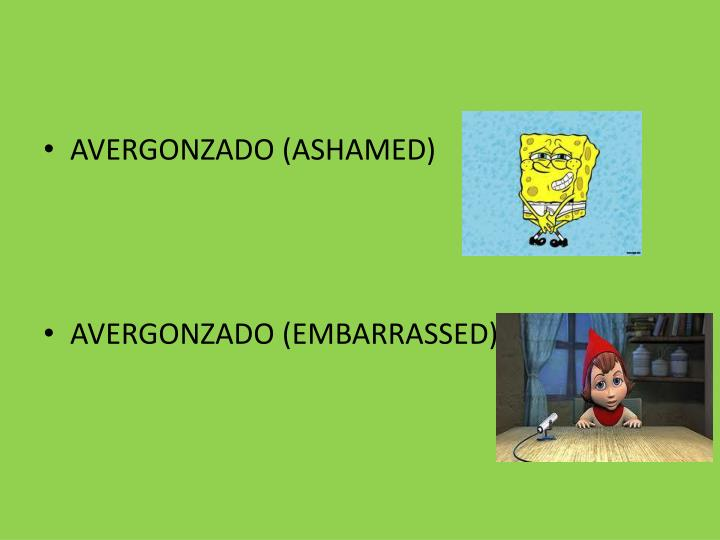 AVERGONZADO (ASHAMED)