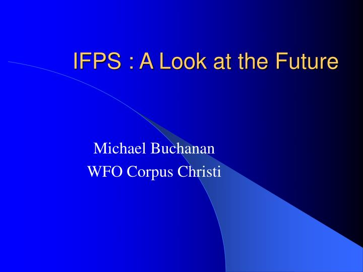 Ifps a look at the future