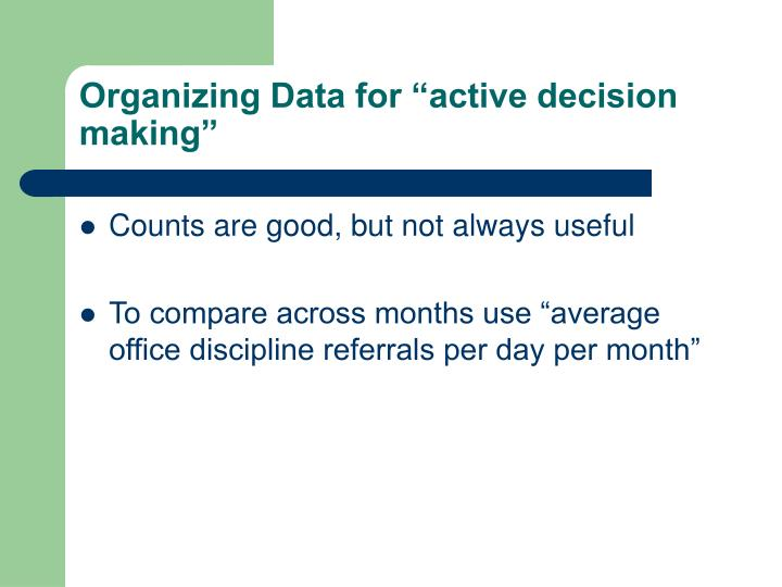 "Organizing Data for ""active decision making"""