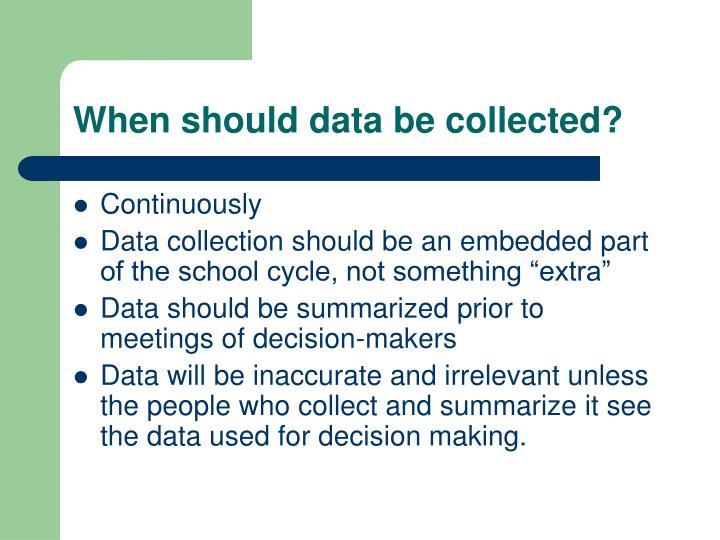 When should data be collected?