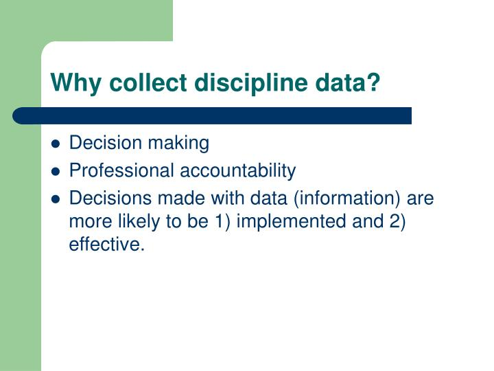 Why collect discipline data?