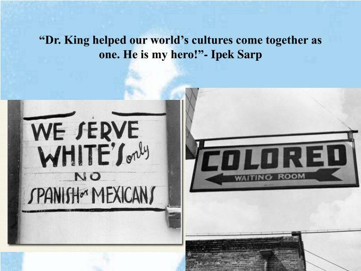 """""""Dr. King helped our world's cultures come together as one. He is my hero!""""- Ipek Sarp"""