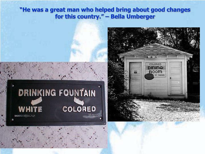 """""""He was a great man who helped bring about good changes for this country."""" – Bella Umberger"""