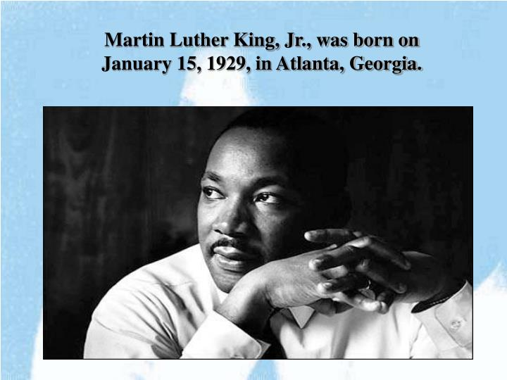 Martin Luther King, Jr., was born on