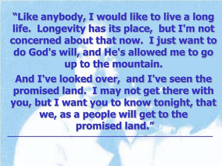 """""""Like anybody, I would like to live a long"""