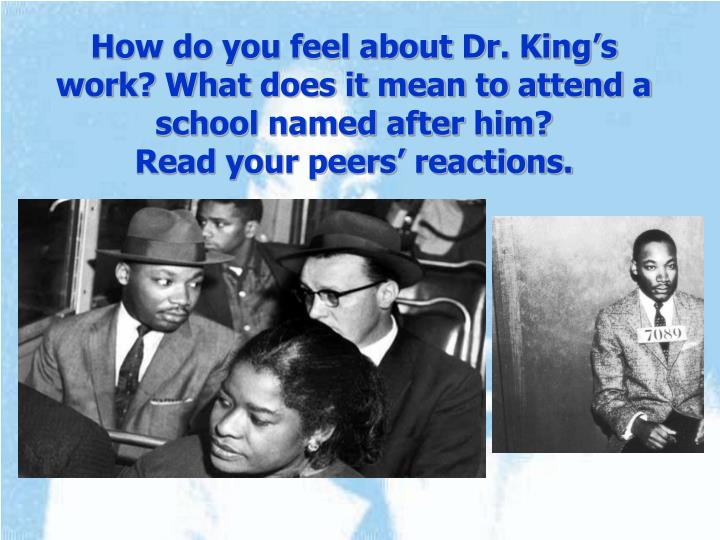 How do you feel about Dr. King's work? What does it mean to attend a school named after him?