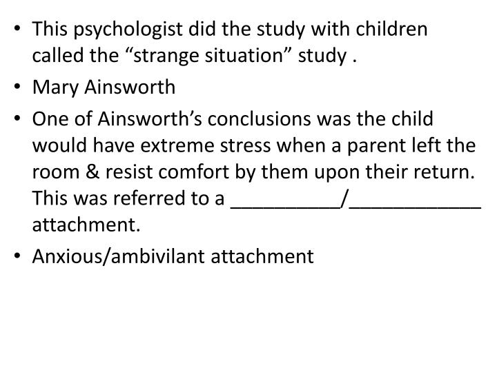 """This psychologist did the study with children called the """"strange situation"""" study ."""