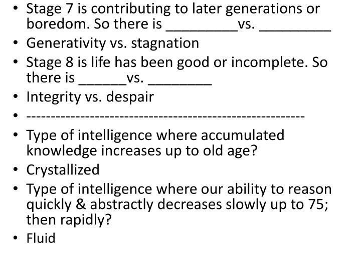 Stage 7 is contributing to later generations or boredom. So there is _________vs. _________