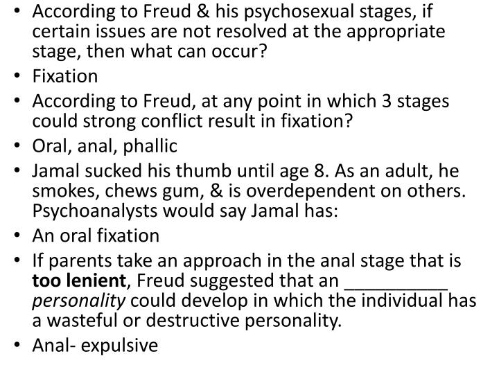 According to Freud & his psychosexual stages, if certain issues are not resolved at the appropriate stage, then what can occur?