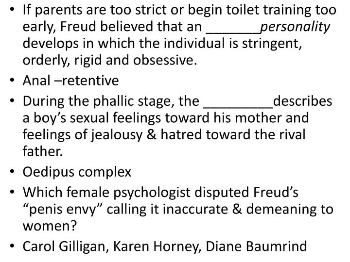 If parents are too strict or begin toilet training too early, Freud believed that an _______