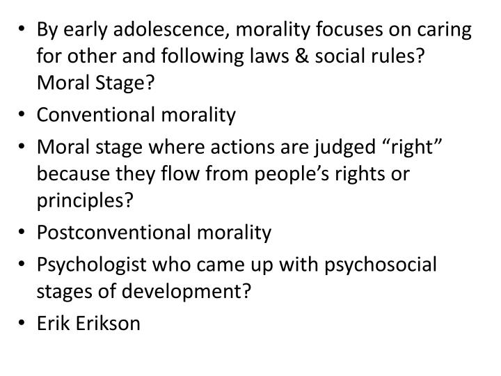 By early adolescence, morality focuses on caring for other and following laws & social rules? Moral Stage?