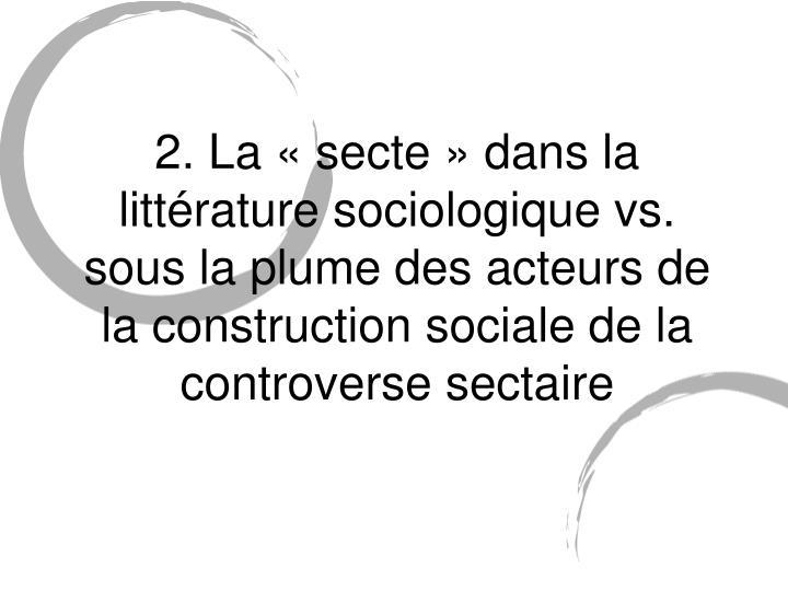 2. La «secte» dans la littérature sociologique vs. sous la plume des acteurs de la construction sociale de la controverse sectaire