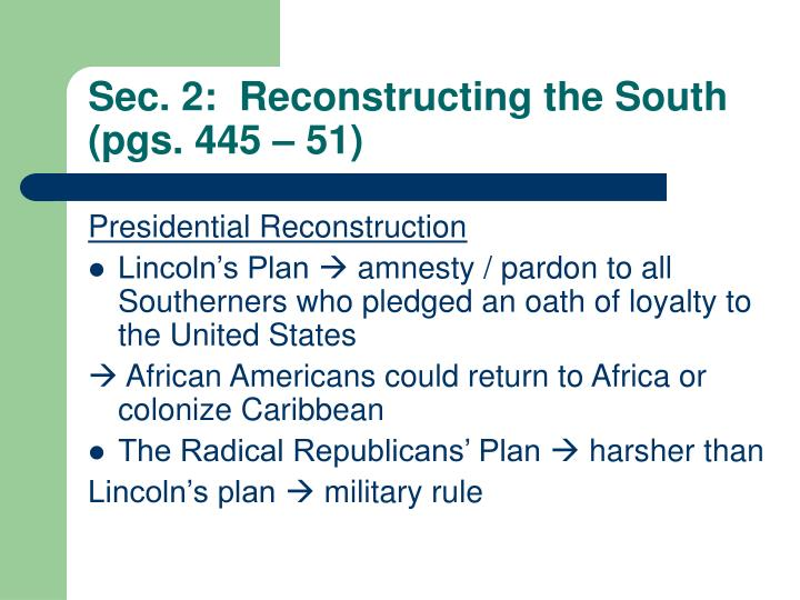 Sec. 2:  Reconstructing the South (pgs. 445 – 51)