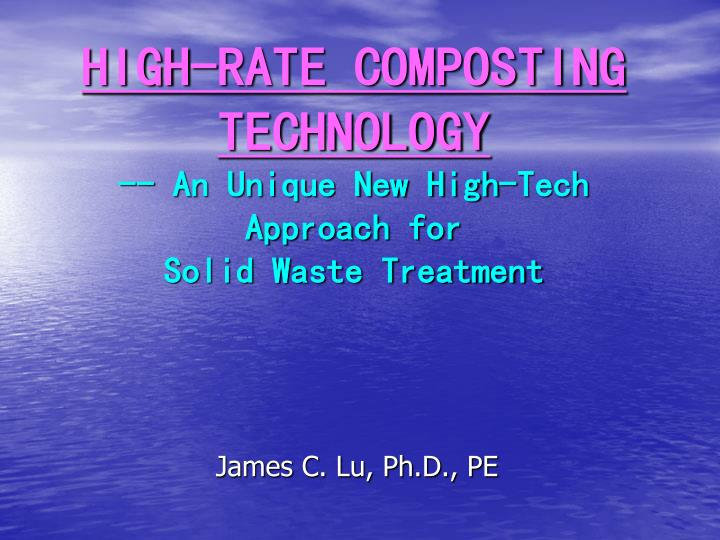 High rate composting technology an unique new high tech approach for solid waste treatment
