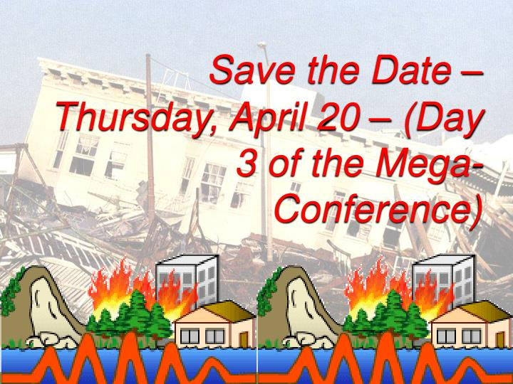 Save the Date – Thursday, April 20 – (Day 3 of the Mega-Conference)