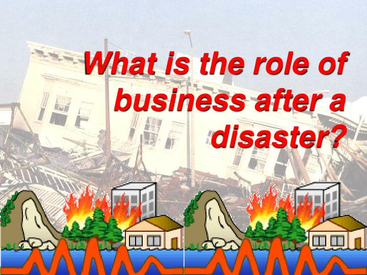 What is the role of business after a disaster?