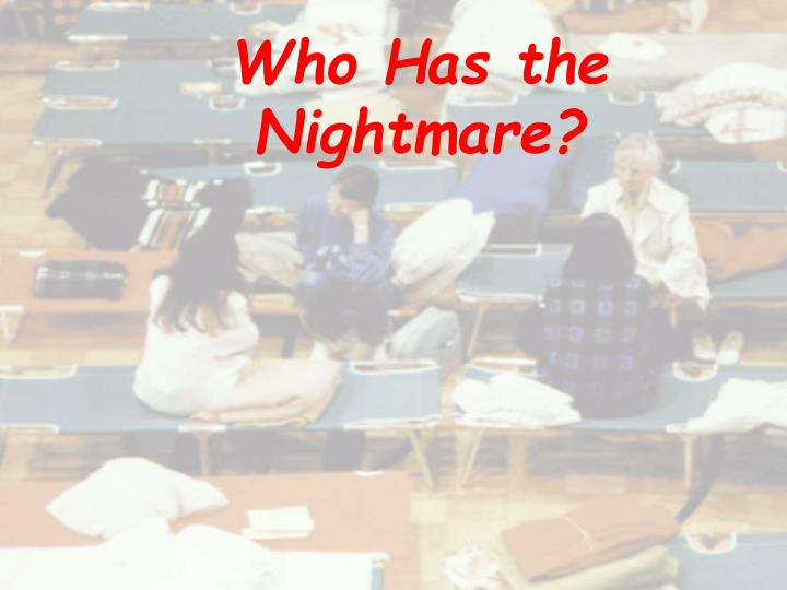Who Has the Nightmare?