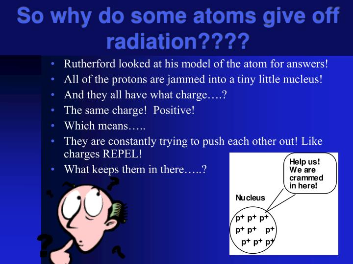 So why do some atoms give off radiation????