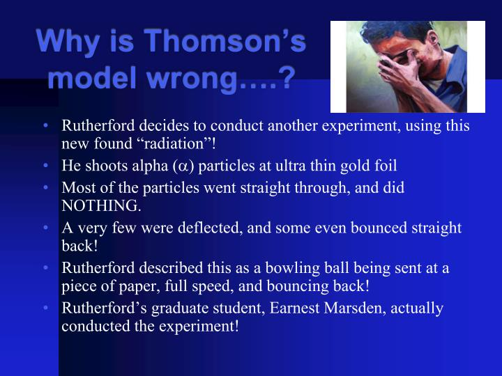 Why is Thomson's model wrong….?