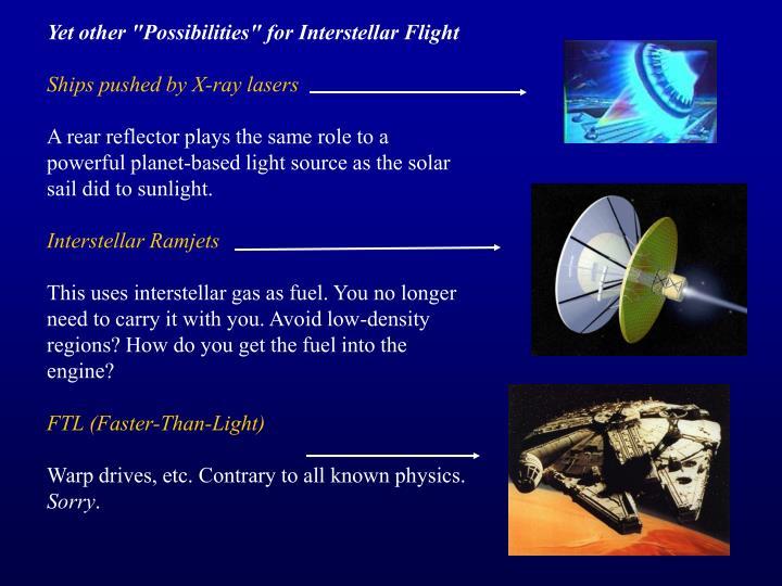 "Yet other ""Possibilities"" for Interstellar Flight"