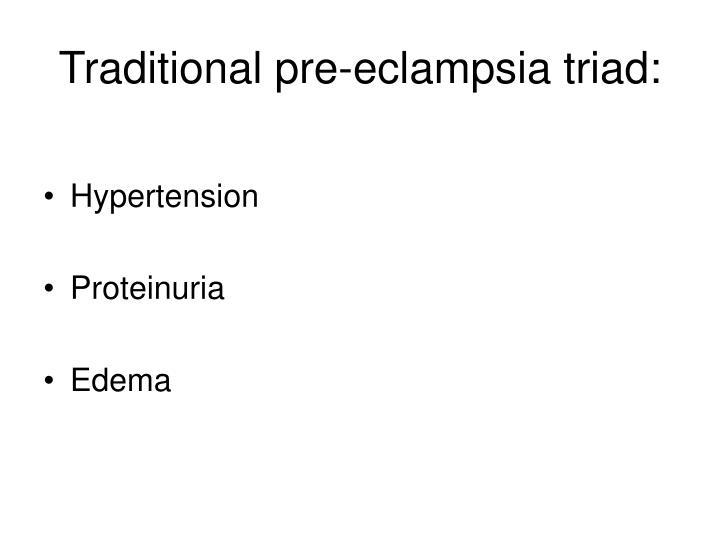 Traditional pre-eclampsia triad: