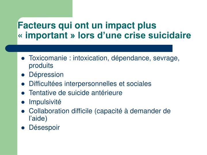 Facteurs qui ont un impact plus «important» lors d'une crise suicidaire