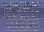 struggling for new role at t to stop marketing to consumers